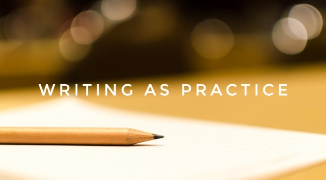 Writing Practice: why it's time to stop thinking of writing as a profession