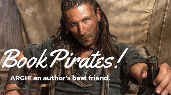 Authors! Book pirates aren't your best friends, they're your only friends.