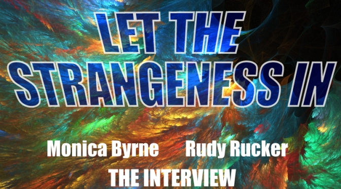 Let The Strangeness In : Monica Byrne and Rudy Rucker on the transreal revolution