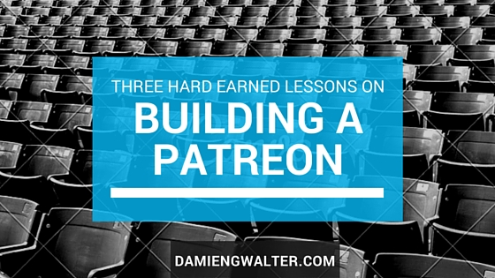 Three hard earned lessons on building a Patreon