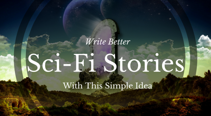 Write better sci-fi stories with this simple idea