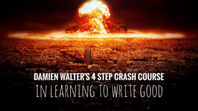 Damien Walter's 4 step crash course in learning to write good
