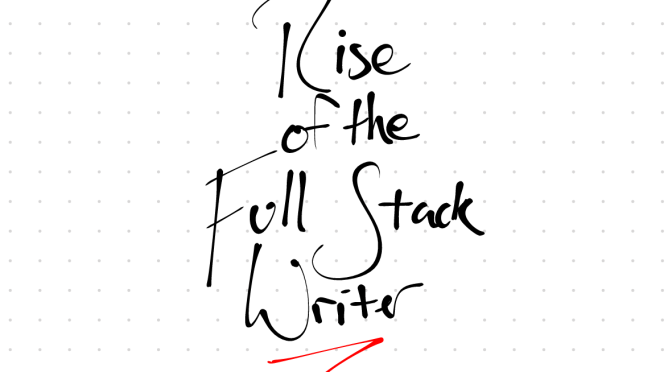 The 4 skills of the Full Stack writer